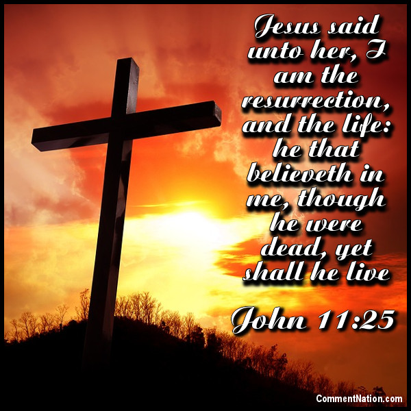 Click to get the codes for this image. John 11 25 Easter Cross, Easter, Christian Image Comment, Graphic or Meme for posting on FaceBook, Twitter or any blog!